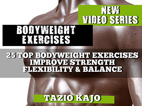 Bodyweight Exercises for That Extraordinary Strength, Flexibility & Balance Body Weight Exercises for Men Women Abs Video