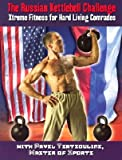 The Russian Kettlebell Challenge: Xtreme Fitness for Hard Living Comrades   [RUSSIAN KETTLEBELL CHALLENGE] [Paperback]