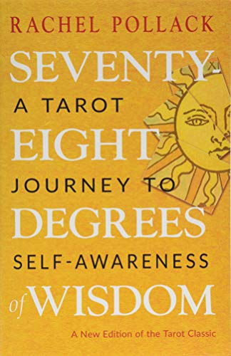 Seventy-Eight Degrees of Wisdom: A Tarot Journey to...