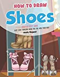 How to Draw Shoes Step-by-Step Guide: Best Shoe Drawing Book for You and Your Kids
