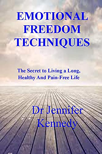 EMOTIONAL FREEDOM TECHNIQUES: The Amazing Secret to Living a...