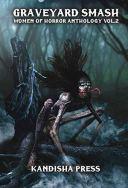 Graveyard Smash: Women of Horror Anthology Volume 2 by [Dona Fox, Michelle Renee Lane, Yolanda Sfetsos, Catherine McCarthy, Christy Aldridge, Ellie Douglas, Sonora Taylor, V. Castro, Carmen Baca, Janine Pipe]