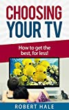 Choosing Your TV - How to get the best, for less!