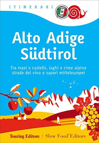 Alto Adige Sdtirol. Tra masi e castelli, laghi e cime alpine, strade del vino e sapori mitteleuropei