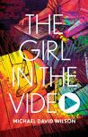 The Girl in the Video by [Michael David Wilson]