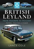 British Leyland: From Triumph to Tragedy. Petrol, Politics and Power