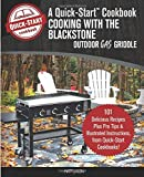 Cooking With the Blackstone Outdoor Gas Griddle, A Quick-Start Cookbook: 101 Delicious Recipes, plus...
