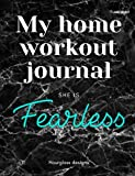 My home workout journal: She is fearless: A daily planner to create your own exercise plan to complete at home