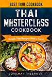 Thai Cookbook: Thai Masterclass Cookbook - Simple Thai Recipes With a Twist