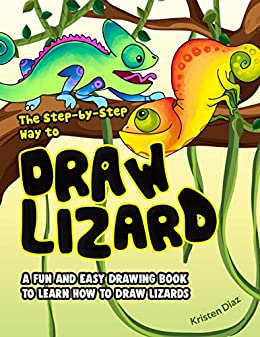 The Step By Step Way To Draw Lizard A Fun And Easy Drawing Book To Learn How To Draw Lizards Kindle Edition By Diaz Kristen Children Kindle Ebooks Amazon Com