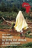 Burundi, la terra del dolore e del silenzio (Italian Edition)