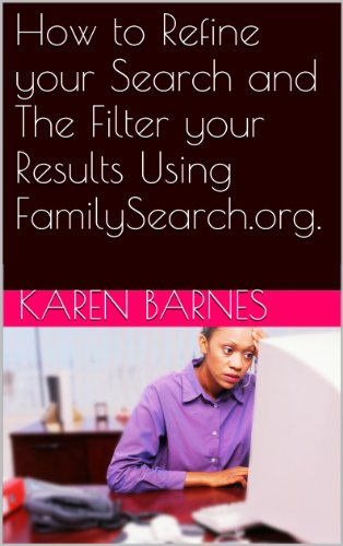 How to Refine your Search and The Filter your Results Using FamilySearch.org.