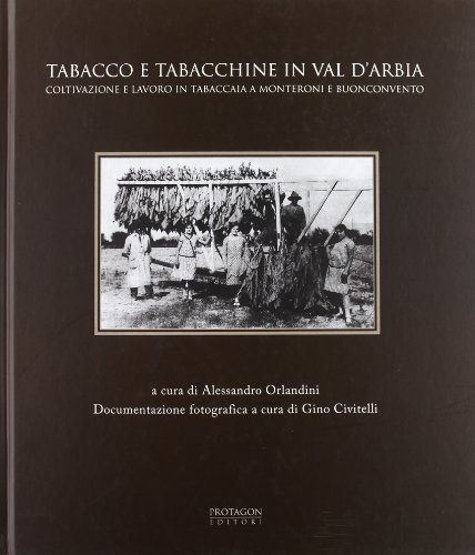 Tabacco e tabacchine in Val d'Arbia. Coltivazione e lavoro in tabaccaia a Monteroni e Buonconvento