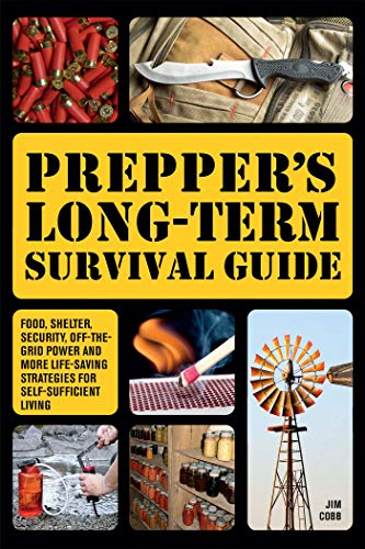 Prepper's Long-Term Survival Guide: Food, Shelter, Security,...