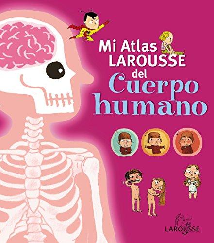Mi Atlas Larousse del cuerpo humano (Larousse - Infantil / Juvenil - Castellano - A Partir De 5/6 A