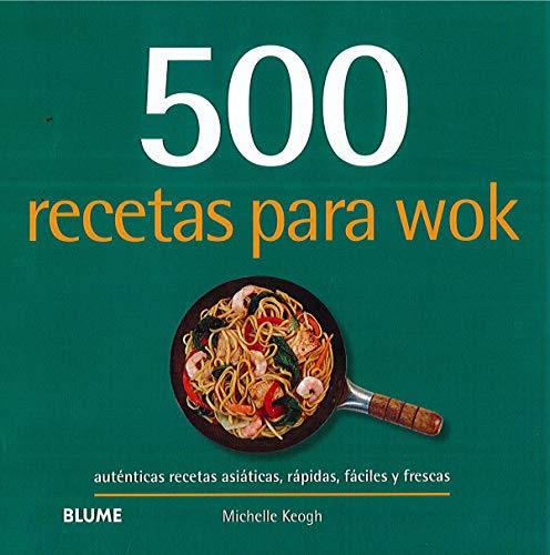 500 recetas para wok: Auténticas recetas asiáticas, rápidas, fáciles y frescas