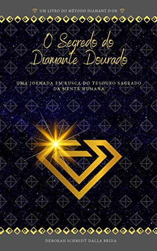 The Secret of the Golden Diamond: A journey in search of the sacred treasure of the human mind