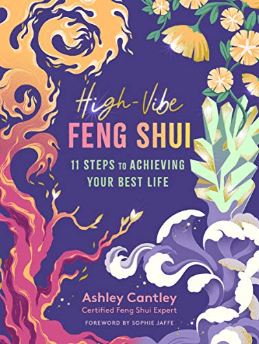 High-Vibe Feng Shui: 11 Steps to Achieving Your Best Life