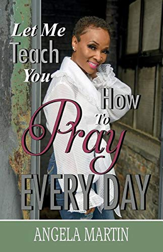 Let Me Teach You How To Pray Every Day