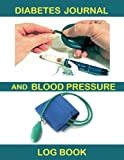 Diabetes Journal and Blood Pressure Log Book: Monitor Blood Sugar and Blood Pressure levels in a handy fill in the blank book. Good for those with ... with you keep a log of daily readings.