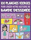 100 planches vierges pour créer votre histoire de Bande Dessinée: Pour vos enfants, Ados...