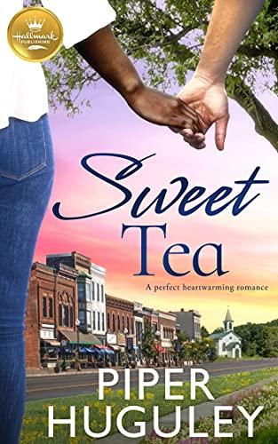 Sweet Tea: A perfect heartwarming romance from Hallmark Publishing by [Piper Huguley]
