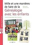 Mille et une manières de faire de la généalogie avec les enfants: Introduire la généalogie dans l'éducation