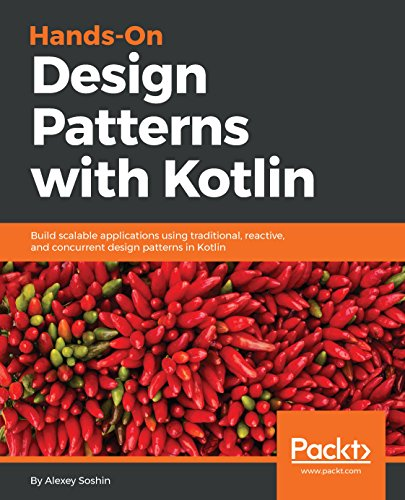 Hands-On Design Patterns with Kotlin: Build scalable applications using traditional, reactive, and concurrent design patterns in Kotlin (English Edition)