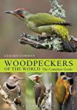 Woodpeckers of the World: The Complete Guide