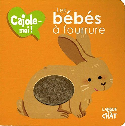 Cajole-moi - Les bébés à fourrure - Imagier animaux illustré avec matières à toucher - Dès 12 mois