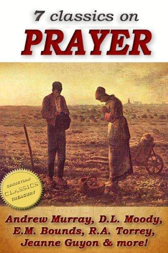 7 classics on PRAYER: Torrey (How to Pray), Murray (School...