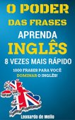 The Power of Phrases: Learn English 8 Times Faster (1000 Phrases For You To Master English!)
