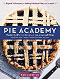 Pie Academy: Master the Perfect Crust and 255 Amazing Fillings, with Fruits, Nuts, Creams, Custards, Ice Cream, and More; Expert Techniques for Making Fabulous Pies from Scratch