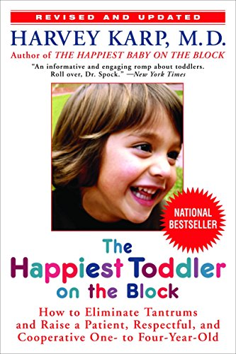 The Happiest Toddler on the Block: How to Eliminate Tantrums...