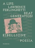 A life: Lawrence Ferlinghetti. Beat generation, ribellione, poesia. Catalogo della mostra (Brescia, 7 ottobre 2017-14 gennaio 2018)