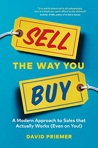 Sell the Way You Buy: A Modern Approach To Sales That...