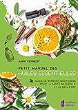 Petit Manuel des huiles essentielles: Guide de remèdes quotidiens pour la santé et le...