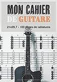 Mon Cahier De Guitare 21 x 29,7 - 100 pages de tablatures: Carnet de...