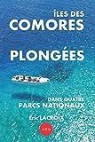 Îles des Comores, plongées dans quatre parcs nationaux: TOME 2 - Guide et...