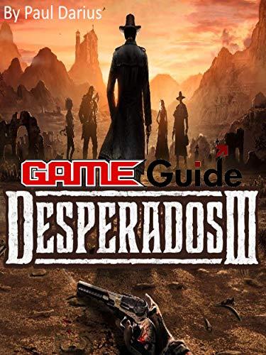 Desperados 3 Game Guide: Desperados 3 Guide Book (English Edition)