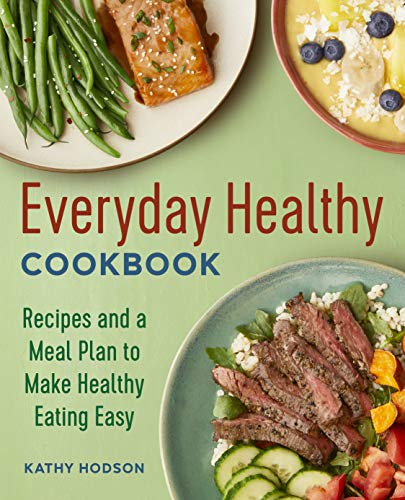 Everyday Healthy Cookbook: Recipes and a Meal Plan to Make Healthy Eating Easy 1