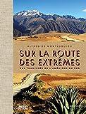 Sur la route des extrêmes: Une traversée de l'Amérique du Sud