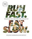 Run Fast Eat Slow Nourishing Recipes for Athletes