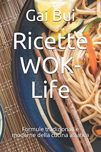 Ricette WOK-Life: Formule tradizionali e moderne della cucin