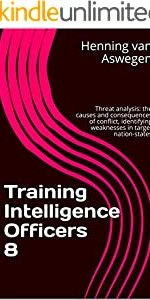 Training Intelligence Officers 8: Threat analysis: the causes and consequences of conflict, identifying weaknesses in target nation-states (South African Intelligence Library series)