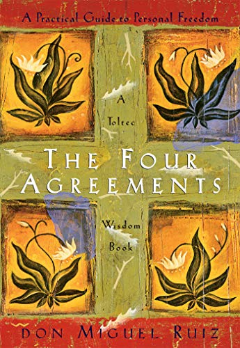 The Four Agreements: A Practical Guide to Personal Freedom (A...