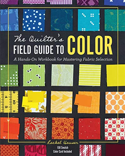 The Quilter's Field Guide to Color: A Hands-On Workbook for...