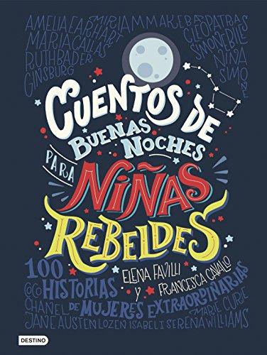 Cuentos de buenas noches para niñas rebeldes: 100 historias de mujeres extraordinarias (Otros títu