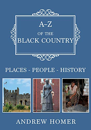 A-Z of The Black Country: Places-People-History