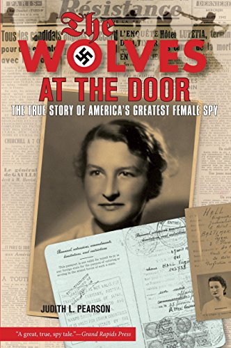 Wolves at the Door: The True Story Of America's Greatest Female Spy